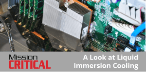 Mission Critical - A Look at Immersion Cooling